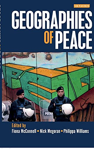 The Geographies of Peace: New Approaches to Boundaries, Diplomacy and Conflict Resolution: Nick ...