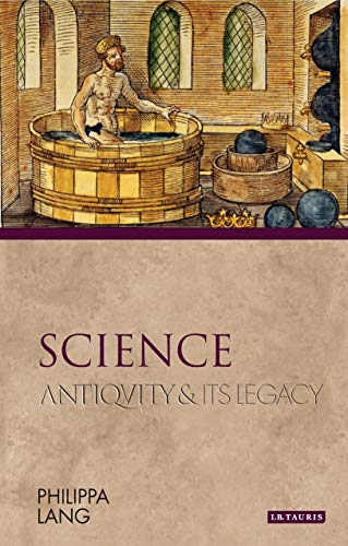 9781780761718: Science: Antiquity and Its Legacy (Ancients and Moderns)