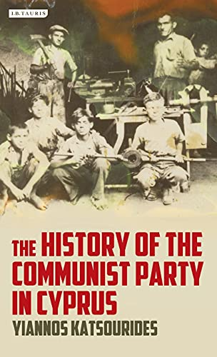 History of the Communist Party in Cyprus: Colonialism, Class and the Cypriot Left (International ...