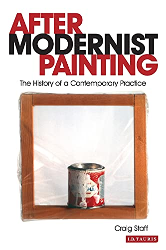 9781780761800: After Modernist Painting: The History of a Contemporary Practice (International Library of Modern and Contemporary Art)