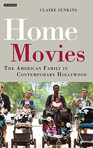 Home Movies: The American Family in Contemporary Hollywood Cinema (Hardback): Claire Jenkins