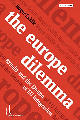 The Europe Dilemma: Britain and the Challenges of EU Integration (Policy Network): Liddle, Roger