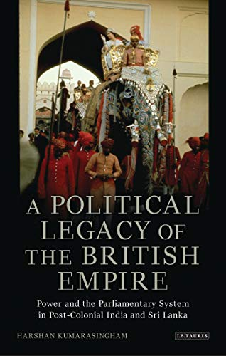 A Political Legacy of The British Empire: Power and the Parliamentary System in Post-Colonial India...