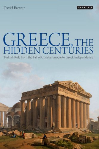 9781780762388: Greece, the Hidden Centuries: Turkish Rule from the Fall of Constantinople to Greek Independence
