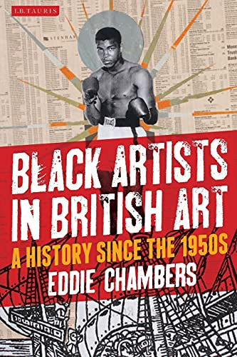 9781780762722: Black Artists in British Art: A History Since the 1950s (International Library of Visual Culture)