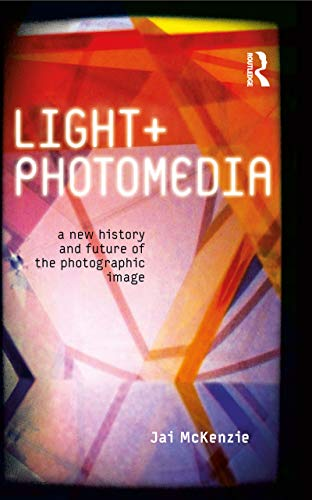 9781780762777: Light and Photomedia: A New History and Future of the Photographic Image (International Library of Visual Culture)