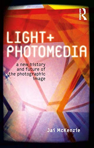 9781780762784: Light and Photomedia: A New History and Future of the Photographic Image (International Library of Visual Culture)