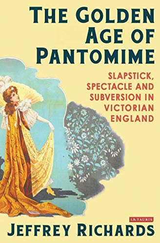 9781780762937: The Golden Age of Pantomime: Slapstick, Spectacle and Subversion in Victorian England