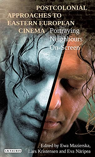 9781780763019: Postcolonial Approaches to Eastern European Cinema: Portraying Neighbours on Screen (International Library of the Moving Image)