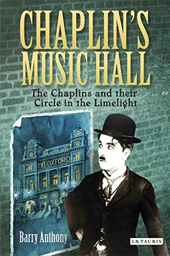 Chaplin's Music Hall: The Chaplins and their Circle in the Limelight: Anthony, Barry