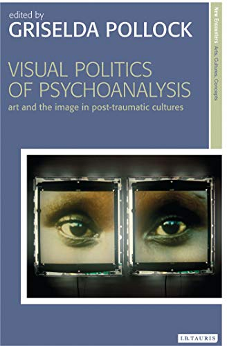 9781780763163: Visual Politics of Psychoanalysis: Art and the Image in Post-Traumatic Cultures