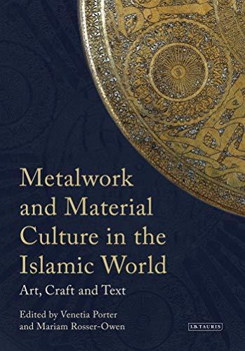 METALWORK AND MATERIAL CULTURE IN THE ISLAMIC: PORTER, VENETIA