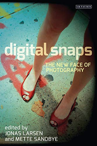 9781780763316: Digital Snaps: The New Face of Photography (International Library of Visual Culture)