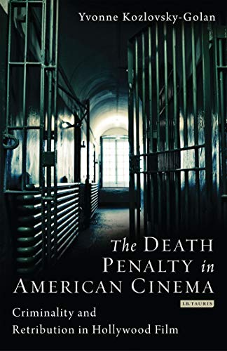 The Death Penalty in American Cinema: Criminality and Retribution in Hollywood Film (Cinema and ...