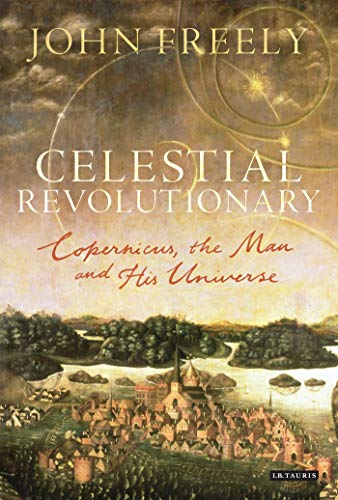9781780763507: Celestial Revolutionary: Copernicus, the Man and His Universe