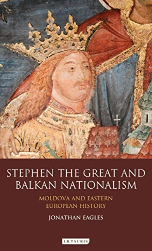 Stephen the Great and Balkan Nationalism: Moldova and Eastern European History (Hardback): Jonathan...