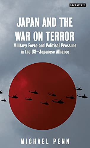 9781780763699: Japan and the War on Terror: Military Force and Political Pressure in the US-Japanese Alliance (International Library of Relations)