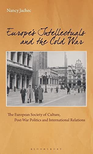 9781780763705: Europe's Intellectuals and the Cold War: The European Society of Culture, Postwar Politics and International Relations (International Library of Twentieth Century History)