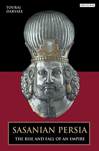 9781780763781: Sasanian Persia: The Rise and Fall of an Empire