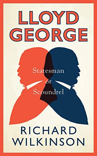 9781780763897: Lloyd George: Statesman or Scoundrel (A Life in Politics)
