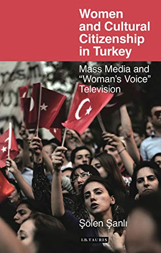 9781780763927: Women and Cultural Citizenship in Turkey (Library of Modern Turkey)