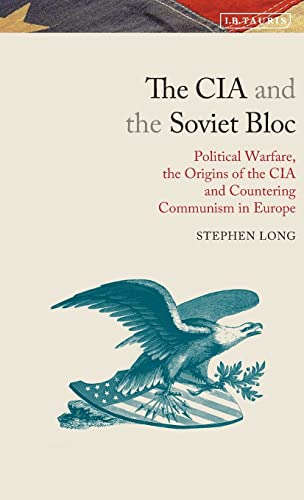 9781780763934: The CIA and the Soviet Bloc: Political Warfare, the Origins of the CIA and Countering Communism in Europe (Library of modern American History)