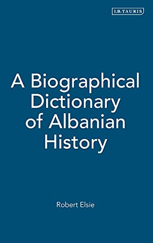 9781780764313: A Biographical Dictionary of Albanian History