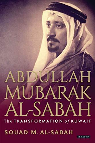 9781780764337: Abdullah Mubarak Al-Sabah: The Transformation of Kuwait