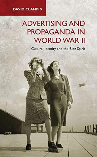 Advertising and Propaganda in World War II: Cultural Identity and the Blitz Spirit (International ...