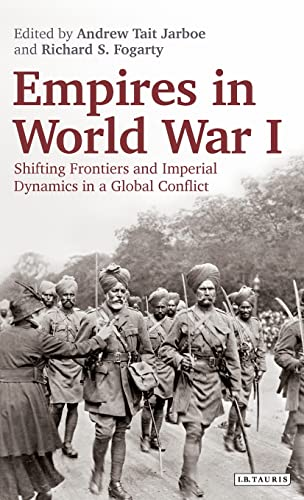 9781780764405: Empires in World War I: Shifting Frontiers and Imperial Dynamics in a Global Conflict (International Library of Twentieth Century History)