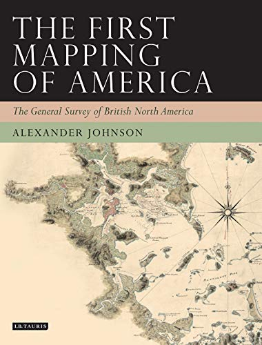 9781780764429: The First Mapping of America: The General Survey of British North America (Tauris Historical Geography Series)