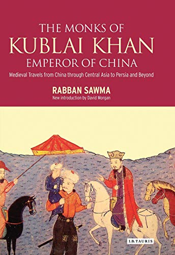 9781780764535: Monks of Kublai Khan, Emperor of China: Medieval Travels from China through Central Asia to Persia and Beyond