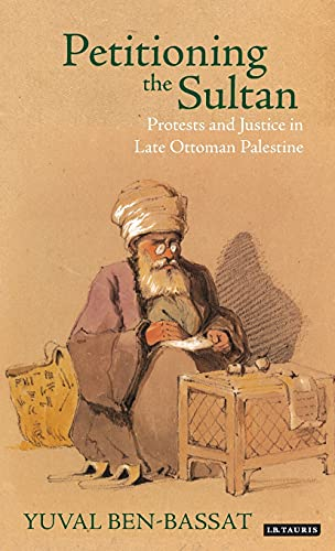 9781780764573: Petitioning the Sultan: Protests and Justice in Late Ottoman Palestine (Library of Ottoman Studies)