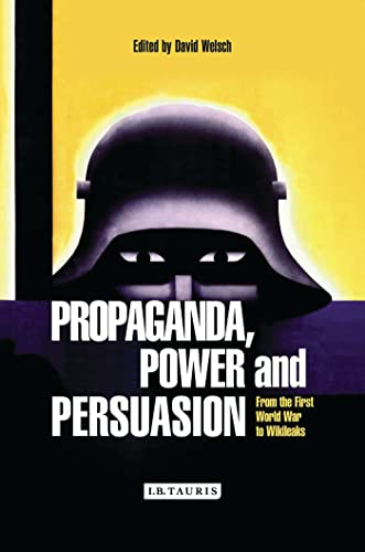 9781780764580: Propaganda, Power and Persuasion: From World War I to Wikileaks (International Library of Historical Studies)
