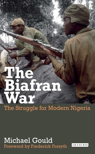 The Biafran War: The Struggle for Modern: Gould, Michael