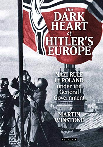 9781780764771: The Dark Heart of Hitler's Europe: Nazi Rule in Poland under the General Government