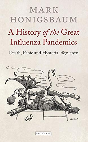 9781780764788: A History of the Great Influenza Pandemics: Death, Panic and Hysteria, 1830-1920 (International Library of Cultural Studies)