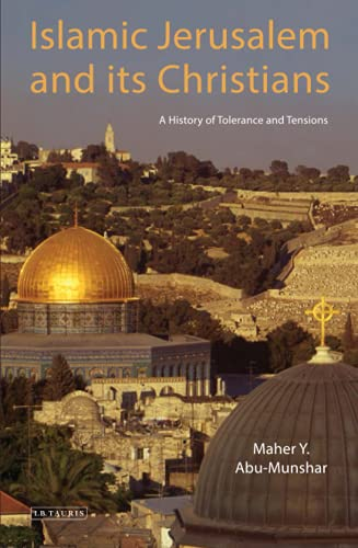 9781780764795: Islamic Jerusalem and Its Christians: A History of Tolerance and Tensions (Library of Middle East History)