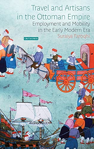 9781780764818: Travel and Artisans in the Ottoman Empire: Employment and Mobility in the Early Modern Era (Library of Ottoman Studies)