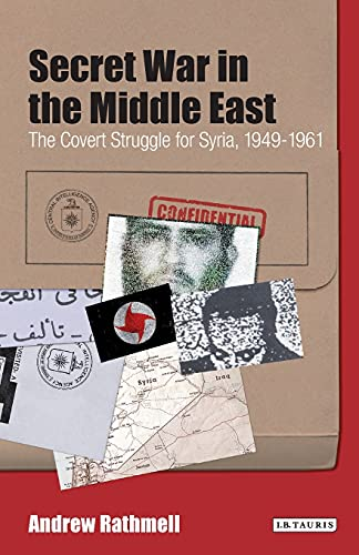 9781780764955: Secret War in the Middle East: The Covert Struggle for Syria, 1949-1961