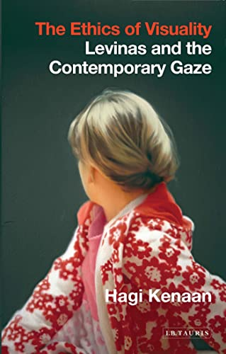 The Ethics of Visuality: Levinas and the Contemporary Gaze (International Library of Contemporary ...