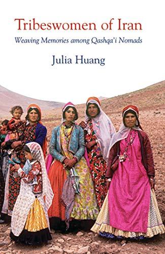 9781780765389: Tribeswomen of Iran: Weaving Memories among Qashqa'i Nomads (International Library of Iranian Studies)