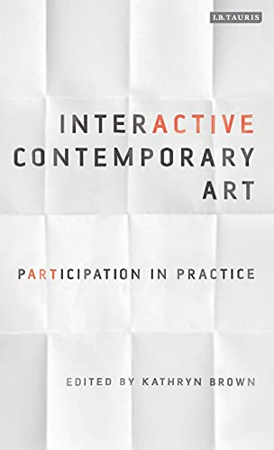 9781780765518: Interactive Contemporary Art: Participation in Practice (International Library of Modern and Contemporary Art)