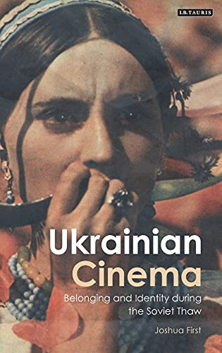 9781780765549: Ukrainian Cinema: Belonging and Identity During the Soviet Thaw (KINO: the Russian and Soviet Cinema Series)