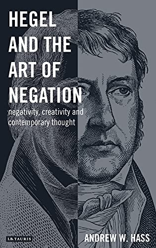 9781780765570: Hegel and the Art of Negation: Negativity, Creativity and Contemporary Thought (Library of Modern Religion)