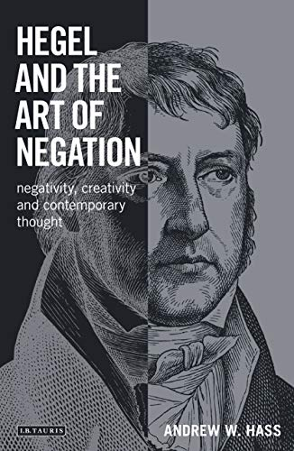 9781780765587: Hegel and the Art of Negation: Negativity, Creativity and Contemporary Thought (Library of Modern Religion)