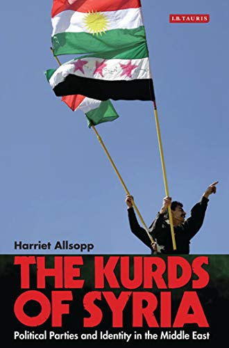 9781780765631: The Kurds of Syria: Political Parties and Identity in the Middle East (Library of Modern Middle East Studies)