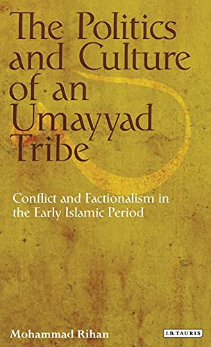 9781780765648: The Politics and Culture of an Umayyad Tribe: Conflict and Factionalism in the Early Islamic Period (Library of Middle East History)