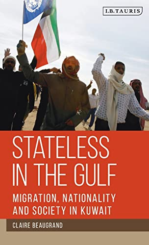 9781780765662: Stateless in the Gulf: Migration, Nationality and Society in Kuwait (Library of Modern Middle East Studies)