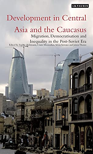 Development in Central Asia and the Caucasus : migration, democratisation and inequality in the ...